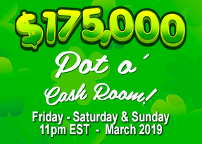 $175,000 Pot o CA$H Room. Every Weekend in March 2019
